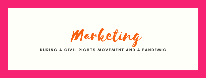 Marketing During a Civil Rights Movement and a Pandemic